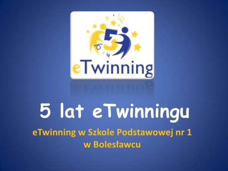 5 lat eTwinningu<br />eTwinning w Szkole Podstawowej nr 1 w Bolesławcu<br />