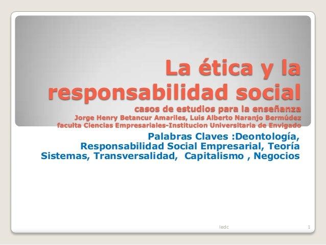 La ética y la responsabilidad social                        casos de estudios para la enseñanza        Jorge Henry Betancu...