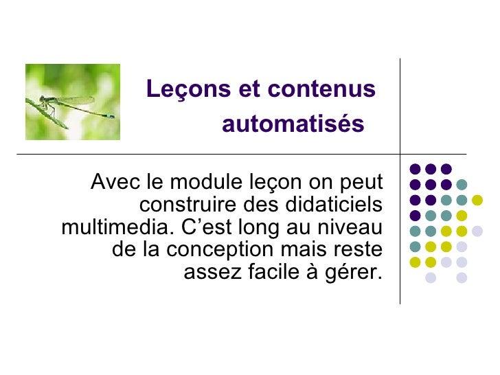 Leçons et contenus  automatisés   Avec le module leçon on peut construire des didaticiels multimedia. C'est long au niveau...