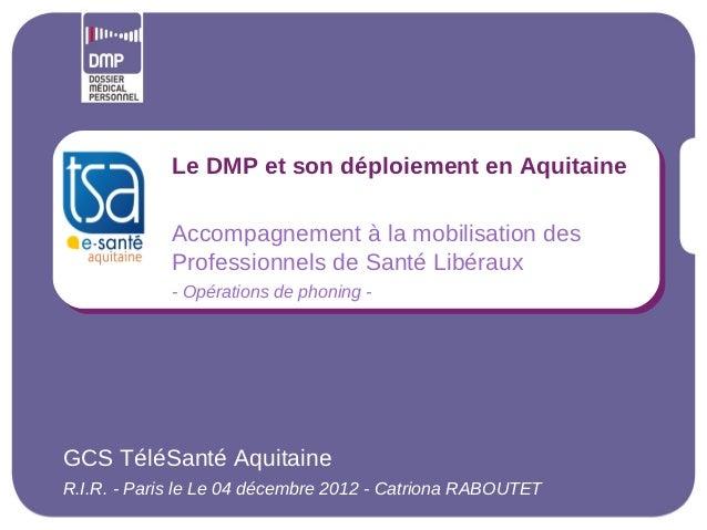 Le DMP et son déploiement en Aquitaine            Accompagnement à la mobilisation des            Professionnels de Santé ...