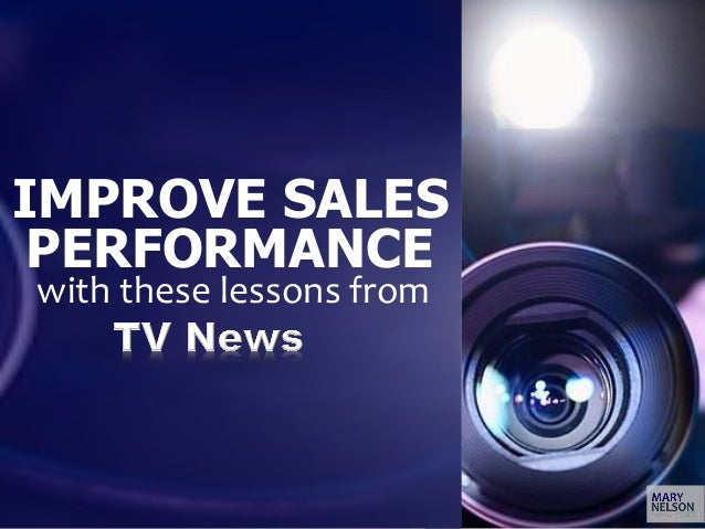 5 Lessons from TV News with these lessons from IMPROVE SALES PERFORMANCE