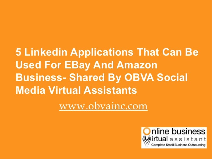 <ul><li>5 Linkedin Applications That Can Be Used For EBay And Amazon Business- Shared By OBVA Social Media Virtual Assista...