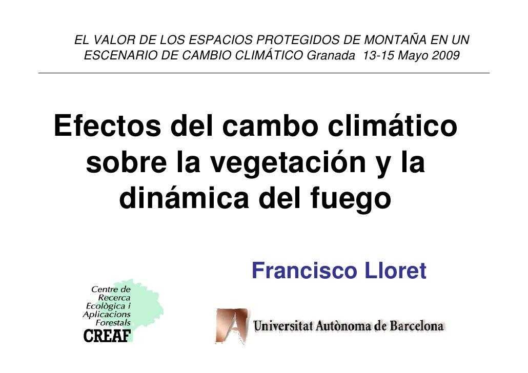 EL VALOR DE LOS ESPACIOS PROTEGIDOS DE MONTAÑA EN UN   ESCENARIO DE CAMBIO CLIMÁTICO Granada 13-15 Mayo 2009     Efectos d...