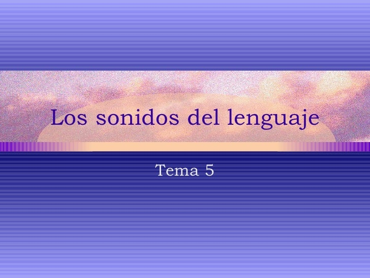 Los sonidos del lenguaje Tema 5