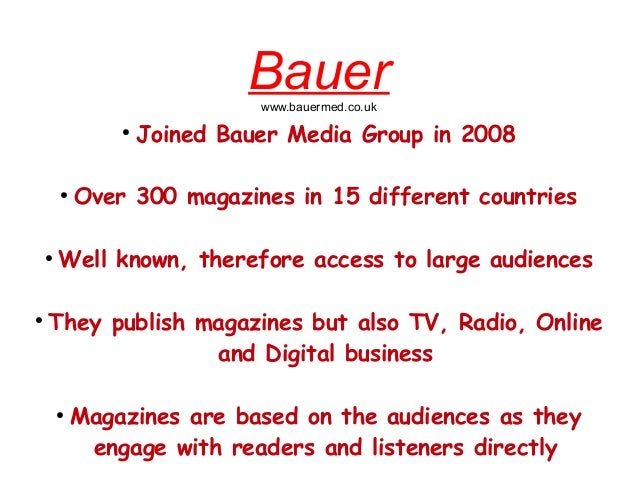 Bauerwww.bauermed.co.uk●Joined Bauer Media Group in 2008●Over 300 magazines in 15 different countries●Well known, therefor...