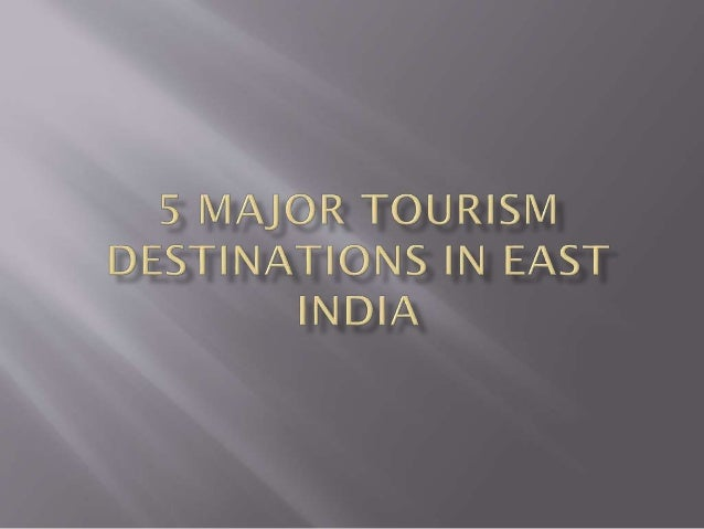 5 Major Tourism Destinations in East India