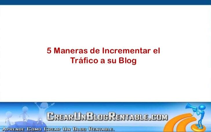 5 Maneras de Incrementar el<br />Tráfico a su Blog<br />