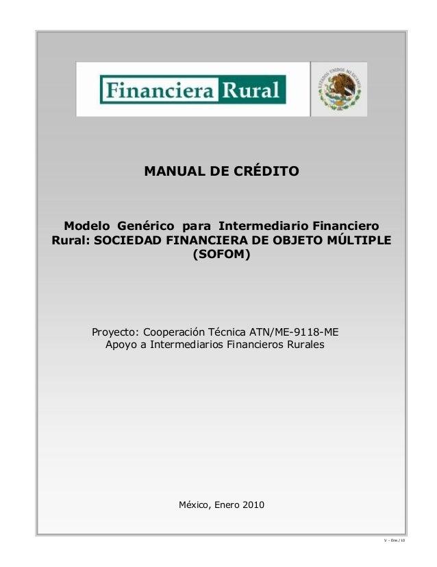 MANUAL DE CRÉDITO Modelo Genérico para Intermediario FinancieroRural: SOCIEDAD FINANCIERA DE OBJETO MÚLTIPLE              ...