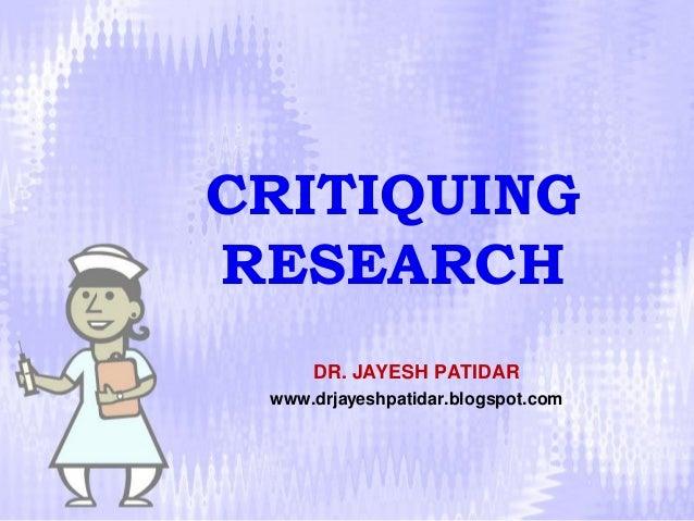 CRITIQUING RESEARCH DR. JAYESH PATIDAR www.drjayeshpatidar.blogspot.com