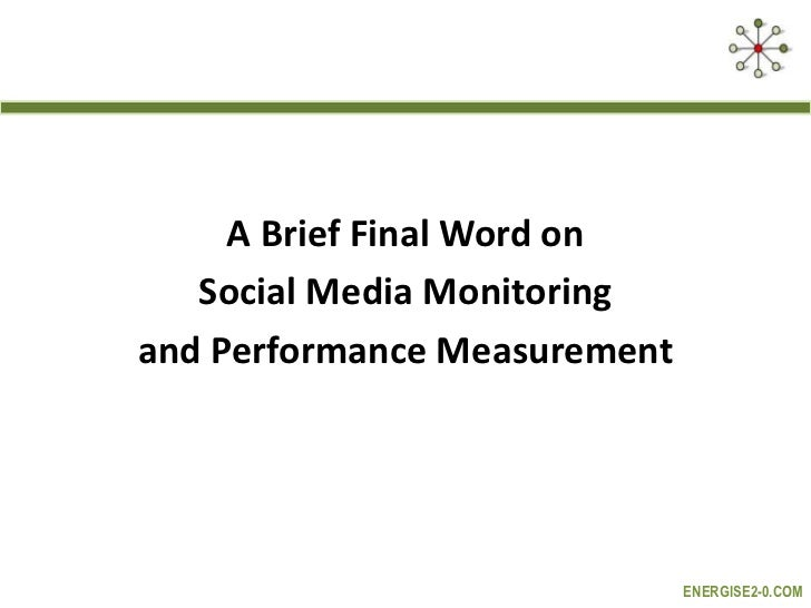 A Brief Final Word on   Social Media Monitoringand Performance Measurement                              ENERGISE2-0.COM