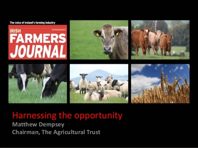 Harnessing the opportunity Matthew Dempsey Chairman, The Agricultural Trust