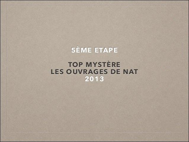 5ÈME ETAPE !  TOP MYSTÈRE LES OUVRAGES DE NAT 2013