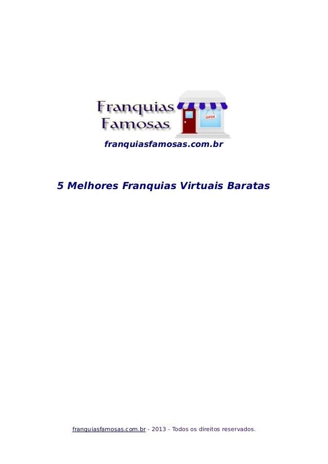franquiasfamosas.com.br 5 Melhores Franquias Virtuais Baratas franquiasfamosas.com.br - 2013 - Todos os direitos reservado...