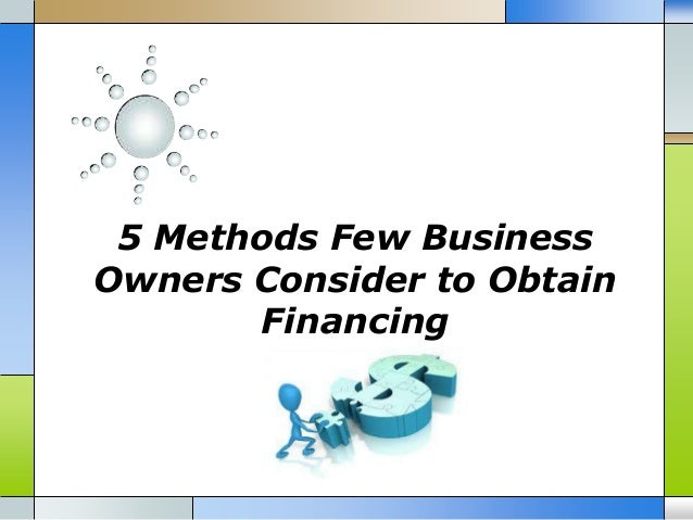 5 Methods Few Business Owners Consider to Obtain Financing
