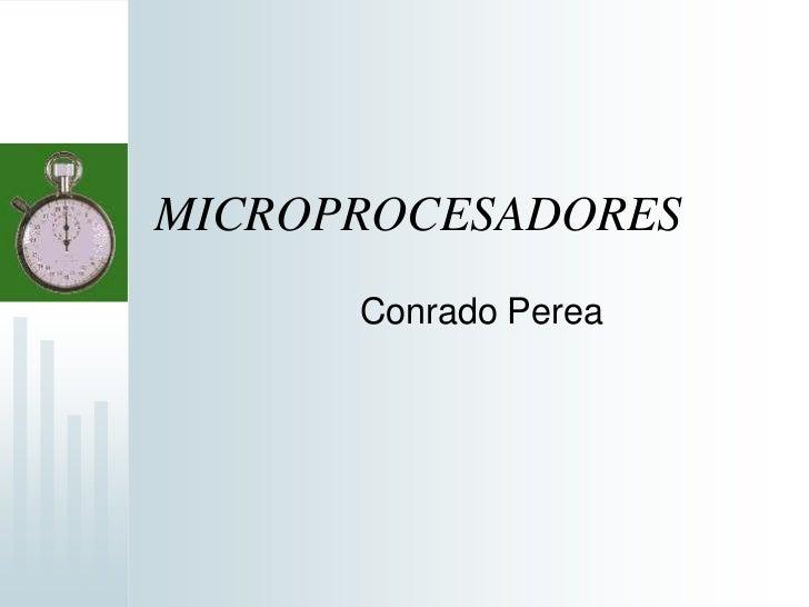 MICROPROCESADORES<br />Conrado Perea<br />