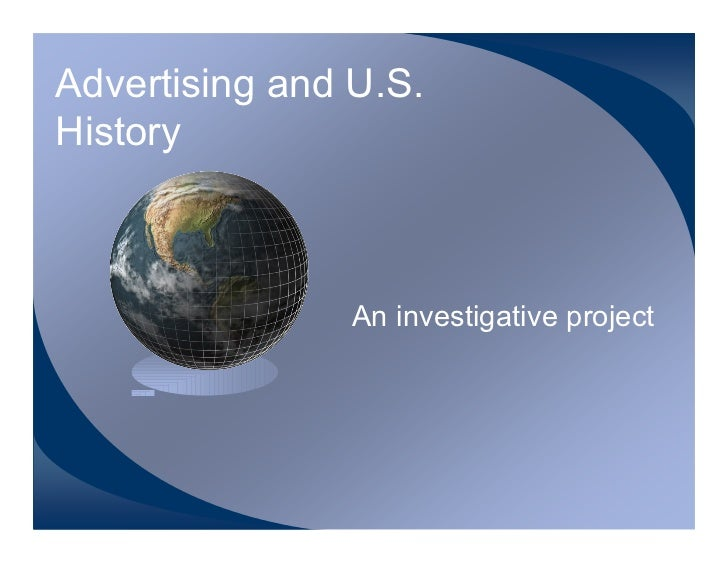 Advertising and U.S. History                    An investigative project