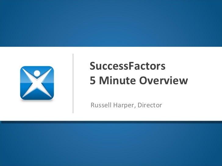 SuccessFactors 5 Minute Overview Russell Harper, Director