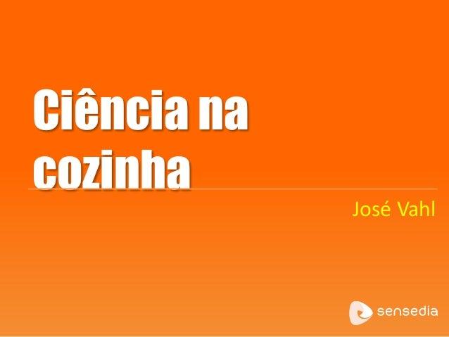 Ciência na cozinha José Vahl