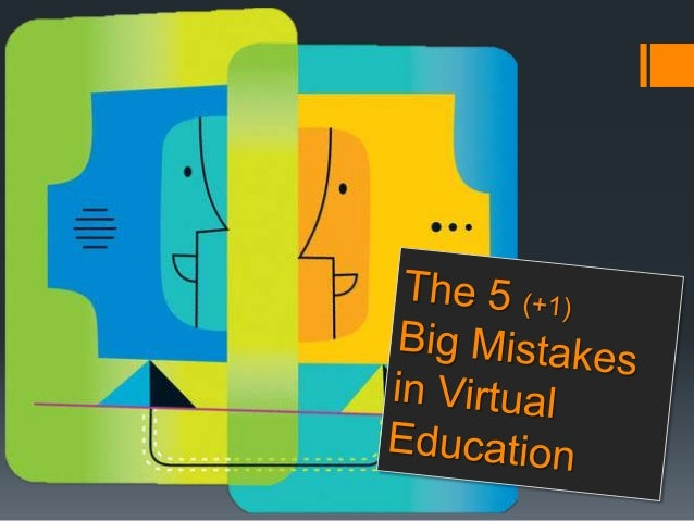 5+ mistakes of Virtual Education