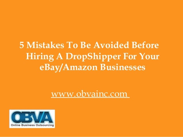 5 Mistakes To Be Avoided Before Hiring A DropShipper For Your eBay/Amazon Businesses www.obvainc.com