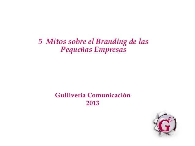 5 Mitos sobre el Branding de las Pequeñas Empresas  Gulliveria Comunicación 2013