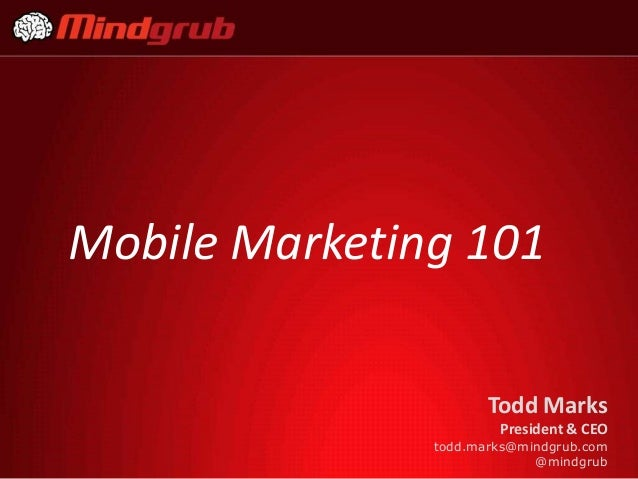 Mobile Marketing 101                      Todd Marks                       President & CEO               todd.marks@mindgr...