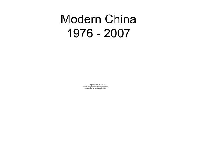 Modern China 1976 - 2007 QuickTime™ and a TIFF (Uncompressed) decompressor are needed to see this picture.