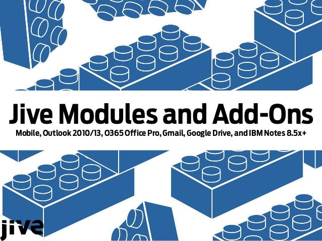 Jive Modules and Add-OnsMobile, Outlook 2010/13, O365 Office Pro, Gmail, Google Drive, and IBM Notes 8.5x+