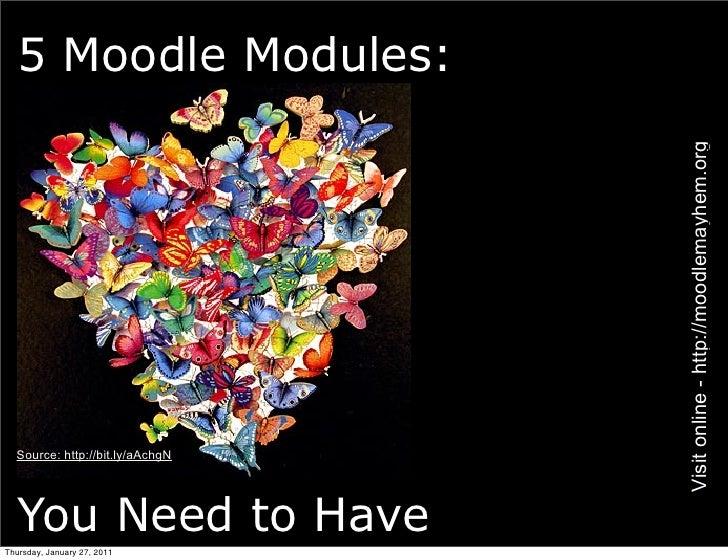5 Moodle Modules:                                 Visit online - http://moodlemayhem.org  Source: http://bit.ly/aAchgN  Yo...