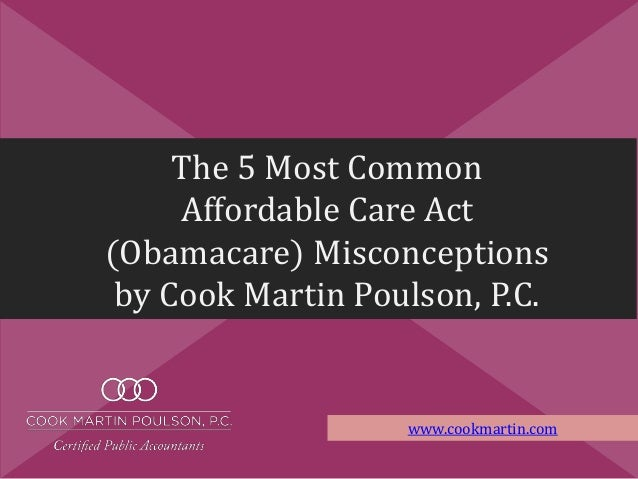 The 5 Most Common Affordable Care Act (Obamacare) Misconceptions by Cook Martin Poulson, P.C. www.cookmartin.com