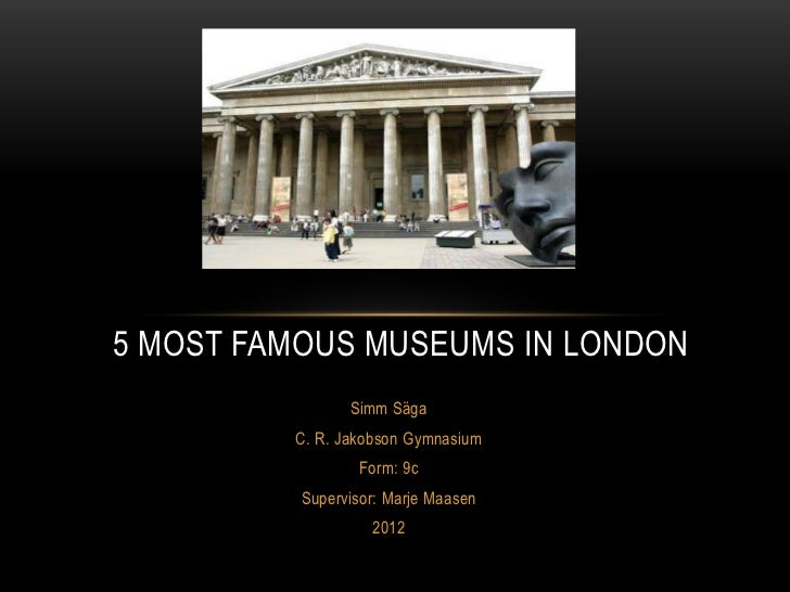 5 MOST FAMOUS MUSEUMS IN LONDON                Simm Säga         C. R. Jakobson Gymnasium                 Form: 9c        ...
