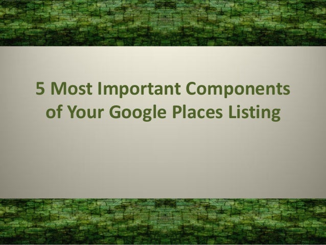 5 Most Important Components of Your Google Places Listing