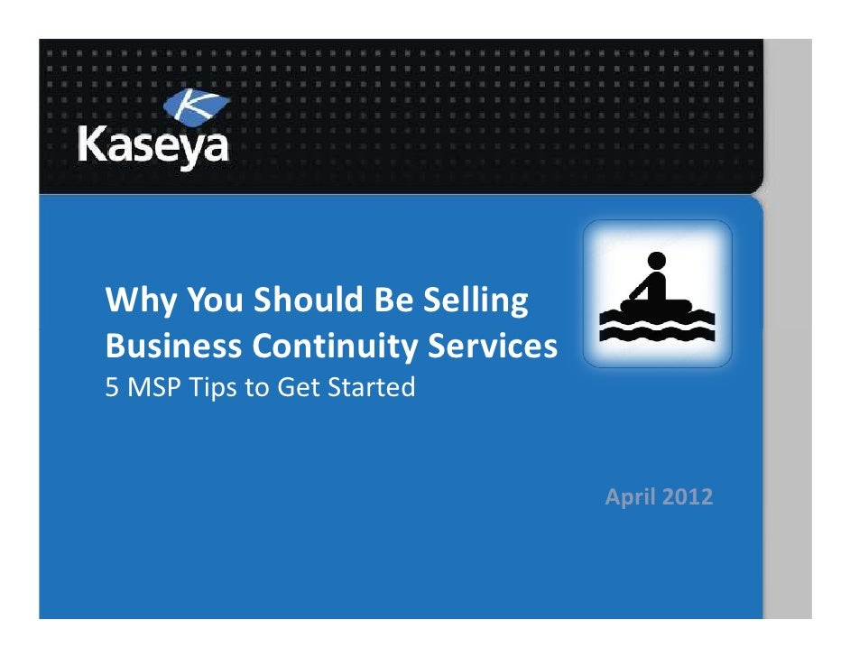 Why You Should Be SellingBusiness Continuity Services5 MSP Tips to Get Started                               April 2012
