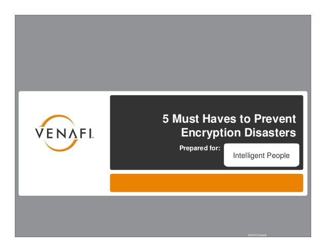 5 Must Haves to Prevent       Encryption Disasters      Prepared for:                      Intelligent People1            ...