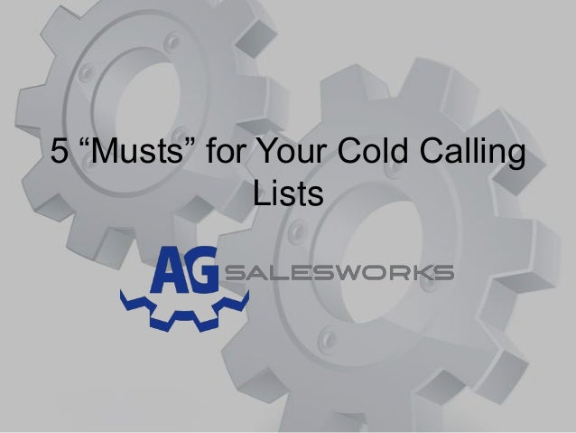 "5 ""Musts"" for Your Cold Calling Lists"