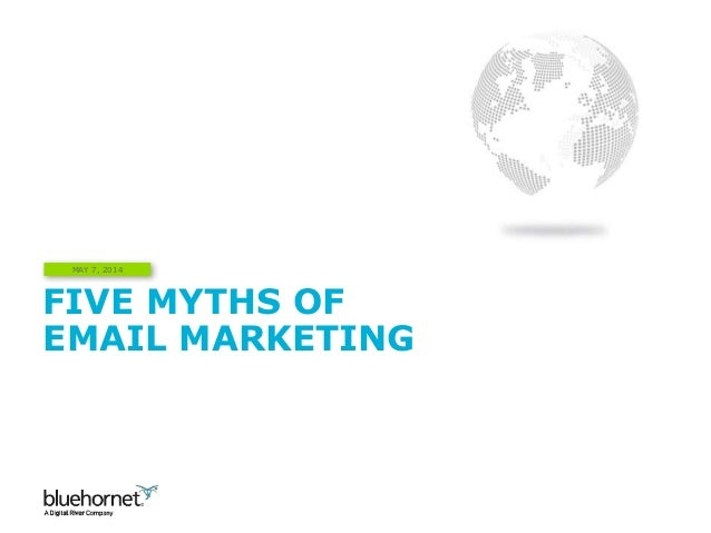 FIVE MYTHS OF EMAIL MARKETING MAY 7, 2014