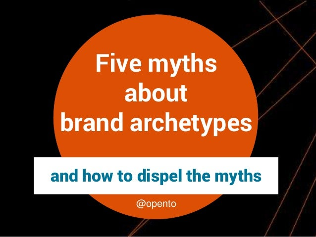 Five myths about brand archetypes and how to dispel the myths @opento