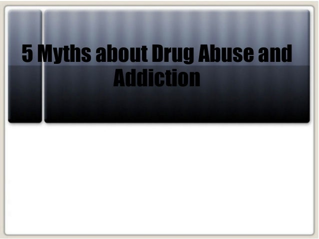 myths about drug abuse and addiction