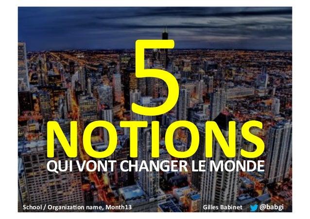 "5"" NOTIONS& QUI&VONT&CHANGER&LE&MONDE&  School&/&Organiza2on&name,&Month13""  Gilles&Babinet&&  @babgi&"