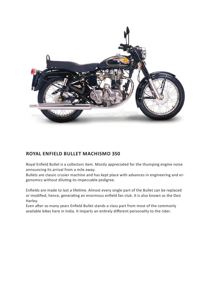 ROYAL ENFIELD BULLET MACHISMO 350 Royal Enfield Bullet is a collectors item. Mostly appreciated for the thumping engine no...
