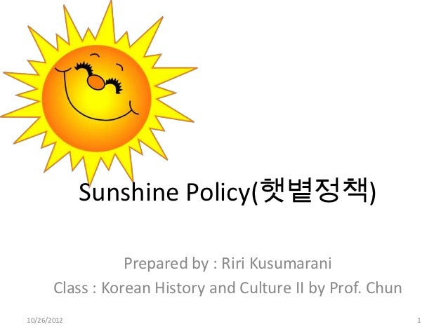 Sunshine Policy(햇볕정책)                  Prepared by : Riri Kusumarani       Class : Korean History and Culture II by Prof. ...