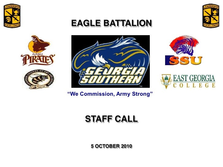 """EAGLE BATTALION<br />STAFF CALL<br />5 OCTOBER 2010<br />""""We Commission, Army Strong""""<br />February 6, 2009<br />1<br />"""
