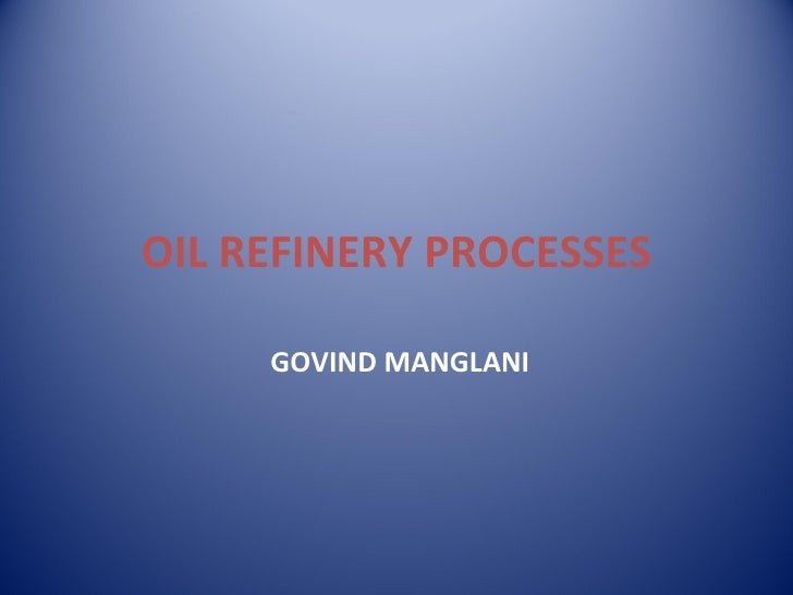 OIL REFINERY PROCESSES     GOVIND MANGLANI