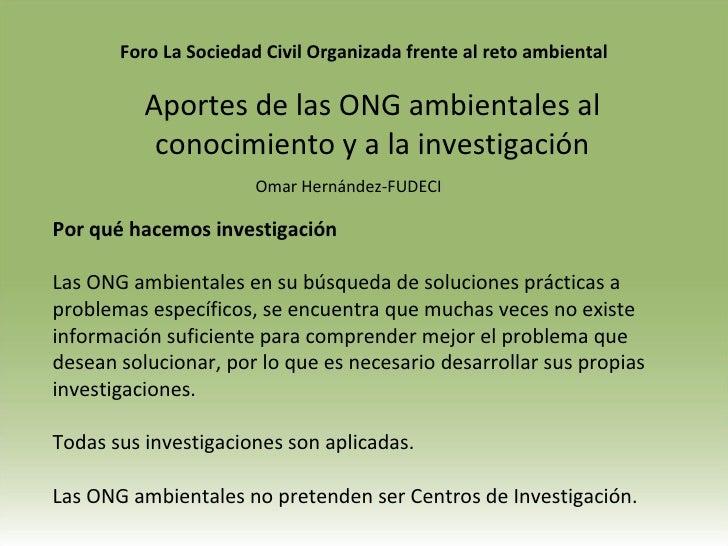 Foro LaSociedadCivilOrganizadafrentealretoambiental Aportes de las ONG ambientales al conocimiento y a la investiga...