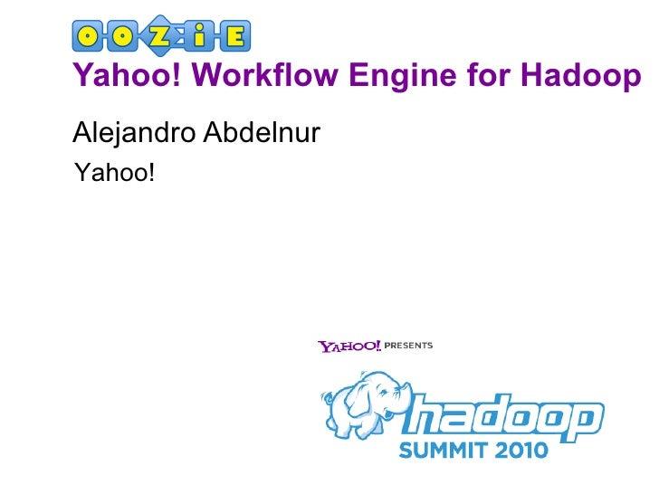 Yahoo! Workflow Engine for Hadoop <ul><li>Alejandro Abdelnur </li></ul>Yahoo!