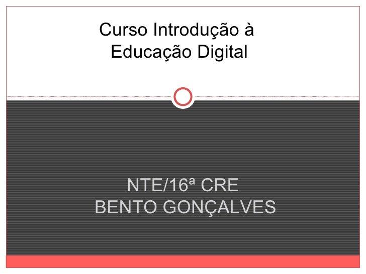 Curso Introdução à Educação Digital   NTE/16ª CREBENTO GONÇALVES