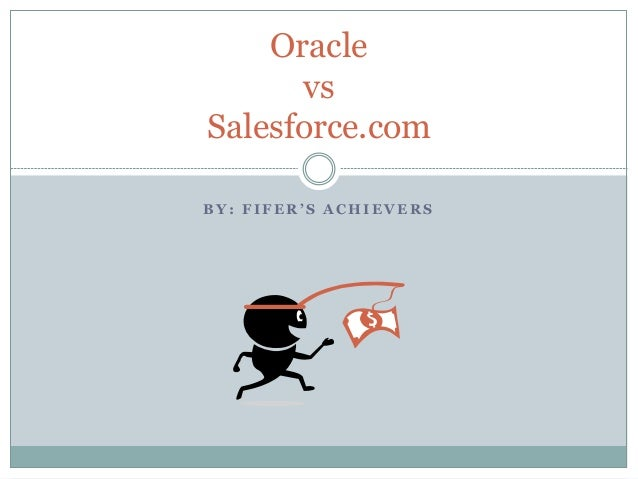 B Y : F I F E R ' S A C H I E V E R S Oracle vs Salesforce.com