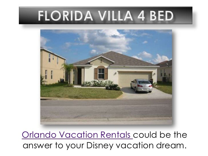 Florida villa 4 bed<br />Orlando Vacation Rentals could be the answer to your Disney vacation dream.<br />