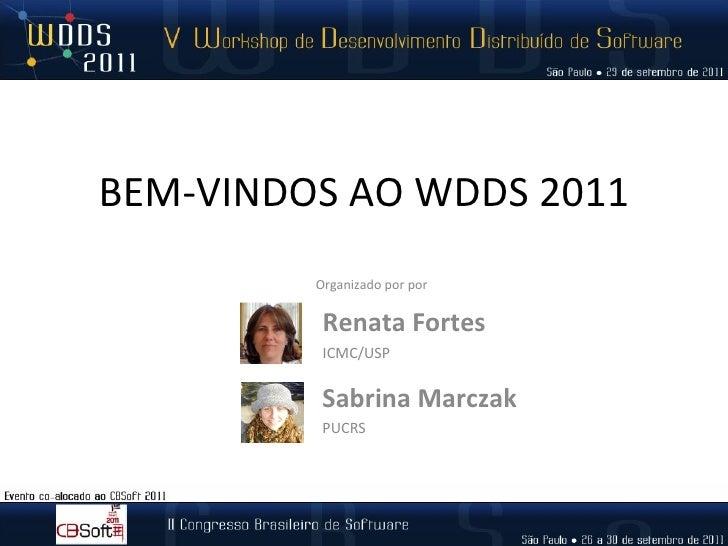 BEM-VINDOS AO WDDS 2011 Renata Fortes ICMC/USP Organizado por por Sabrina Marczak PUCRS
