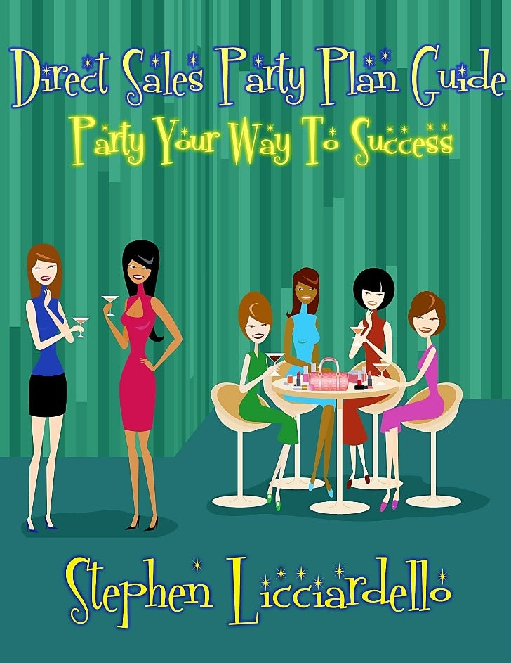 Direct Sales Party Plan Guide                        Party Your Way To SuccessChapter 3 – The 5 Step Party PlanUsing the 5...